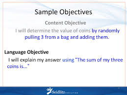 1 7 steps to a language rich interactive classroom tina beene sample objectives content objective i will determine the value of coins by randomly pulling 3 from