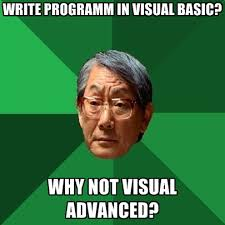 Write Programm In Visual Basic? Why Not Visual Advanced? ● Create ... via Relatably.com