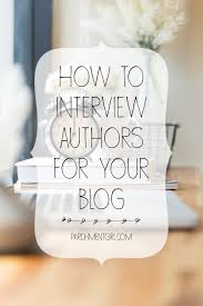 how to interview authors for your blog parchment girl 4 steps to the perfect author interview 30 sample interview questions