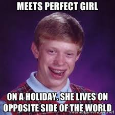 Meets perfect girl On a holiday. She lives on opposite side of the ... via Relatably.com