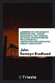 Addresses of <b>John Romeyn Brodhead</b>, Esq., and His Excellency ...