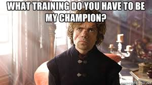 what training do you have to be my champion? - Uneasy Truths ... via Relatably.com