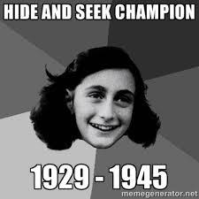 Hide and Seek champion 1929 - 1945 - Anne Frank Lol | Meme Generator via Relatably.com