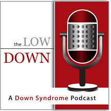 The LowDOWN: A Down Syndrome Podcast