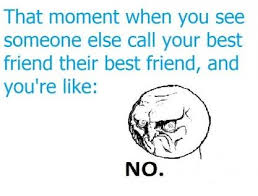 The-moment-when-you-see-someone-else-call-your-best-friend-their-best-friend-and-you-are-like-No.jpg via Relatably.com