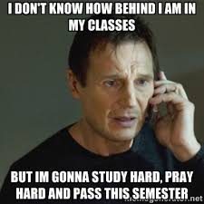 I don't know how behind i am in my classes but im gonna study hard ... via Relatably.com