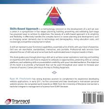 a skills based approach to developing a career ryan m frischmann a skills based approach to developing a career ryan m frischmann 9781466986091 amazon com books
