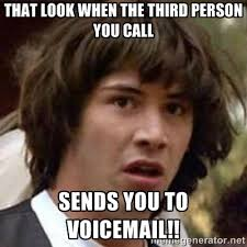 That look when the third person you call Sends you to voicemail ... via Relatably.com