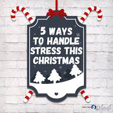 five ways to handle stress this christmas teach them diligently how to handle stress this christmas