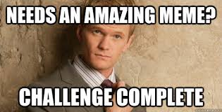Needs an amazing meme? Challenge complete - Barney Stinson ... via Relatably.com
