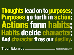 Thoughts > Purposes > Actions > Habits > Characters > Destiny ... via Relatably.com