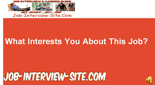 what interests you about this job interview question and answers what interests you about this job interview question and answers