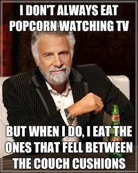 I don't always eat popcorn watching tv but when I do, I eat the ... via Relatably.com