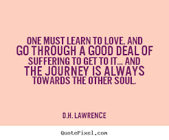 D.H. Lawrence photo quote - One must learn to love, and go through ...