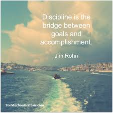 inspiring quotes to start your day discipline is the bridge between goals and accomplishment jim rohn