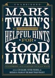 com mark twain s helpful hints for good living a handbook com mark twain s helpful hints for good living a handbook for the damned human race 9781455153558 mark twain grover gardner books
