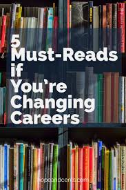 17 best ideas about career change life purpose 5 must reads if you re changing careers