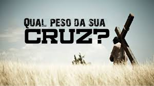 Image result for O PESO DA TUA CRUZ