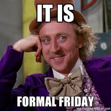 it is FORMAL FRIDAY - willywonka | Meme Generator via Relatably.com