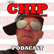 The Chip Chipperson Podacast