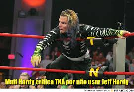 Matt Hardy critica TNA por não usar Jeff Hardy... - Meme Generator ... via Relatably.com