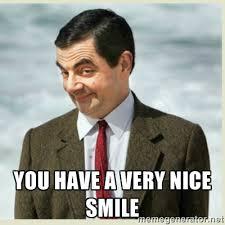 you have a very nice smile - MR bean | Meme Generator via Relatably.com