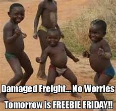 Meme Maker - Damaged Freight... No Worries Tomorrow is FREEBIE ... via Relatably.com