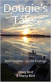 <b>Dougie's</b> Tales: <b>Bad</b> Choices - <b>Good</b> Endings eBook: Bird, <b>Doug</b> ...