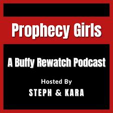 Prophecy Girls: A Buffy Rewatch Podcast