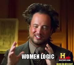Meme Maker - WOMEN LOGIC Meme Maker! via Relatably.com