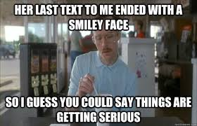 her last text to me ended with a smiley face So i guess you could ... via Relatably.com
