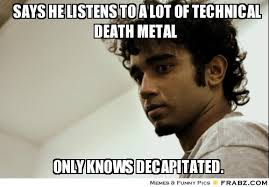 Says he listens to a lot of technical death metal... - Meme ... via Relatably.com