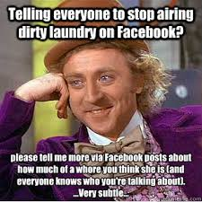 Telling everyone to stop airing dirty laundry on Facebook? please ... via Relatably.com