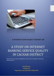A STUDY ON INTERNET BANKING SERVICE QUALITY IN CACHAR DISTRICT Submitted for the partial fulfillment of