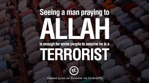 inspiring quotes against terrorist and religious terrorism seeing a man praying to allah is enough for some people to assume he is a terrorist damian lewis