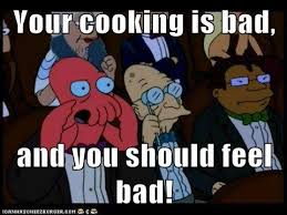 Bad cooking | Your Music's Bad and You Should Feel Bad | Know Your ... via Relatably.com
