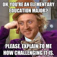 Oh, you're an elementary education major? Please, explain to me ... via Relatably.com