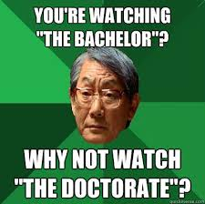 "You're watching ""the bachelor""? why not watch ""the doctorate ... via Relatably.com"