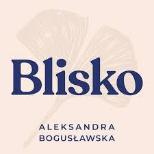 Blisko – z Aleksandrą Bogusławską