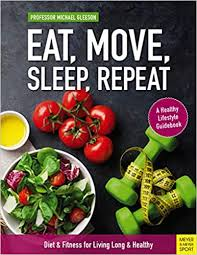 <b>Eat</b>, Move, <b>Sleep</b>, <b>Repeat</b>: Diet & Fitness for Living Long and ...