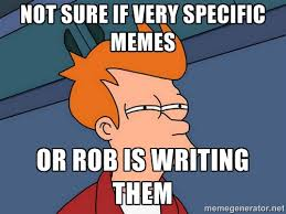 Not sure if very specific memes or rob is writing them - Futurama ... via Relatably.com