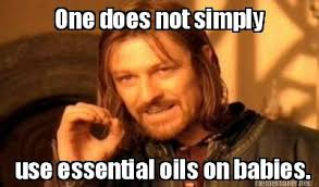Meme Maker - One does not simply use essential oils on babies ... via Relatably.com