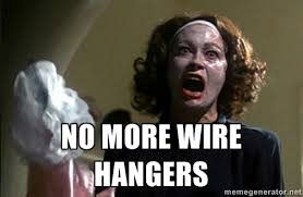 NO MORE WIRE HANGERS - mommy dearest | Meme Generator via Relatably.com
