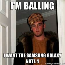 I'm balling I want the Samsung galaxy note 4 - Scumbag Steve ... via Relatably.com