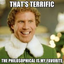 That's terrific The philosophical is my favorite - Buddy the Elf ... via Relatably.com