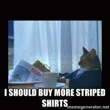 I should buy more striped shirts - i should buy a boat cat | Meme ... via Relatably.com