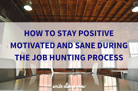how to stay positive motivated and sane during the job hunting how to stay positive motivated and sane during the job hunting process