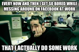 Every now and then I get so bored while messing around on facebook ... via Relatably.com