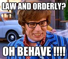 Law and Orderly? Oh Behave !!!! - Groovy Austin Powers - quickmeme via Relatably.com