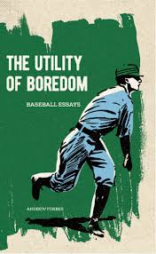 the utility of boredom baseball essays invisible publishing